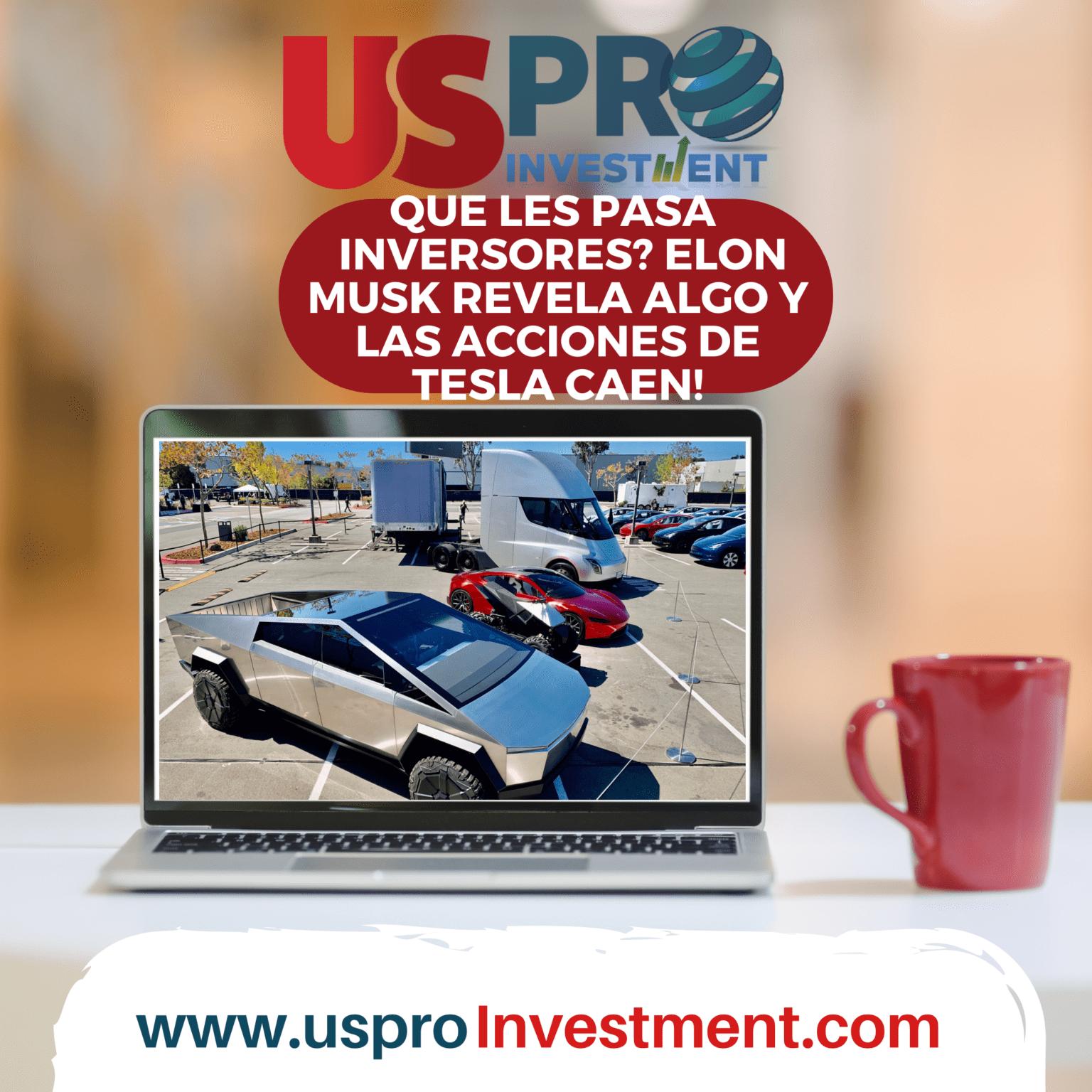 (Usproinvestment) Que les pasa a los inversores? Elon Mmusk revela algo y las acciones de Tesla caen! Us Pro Investment