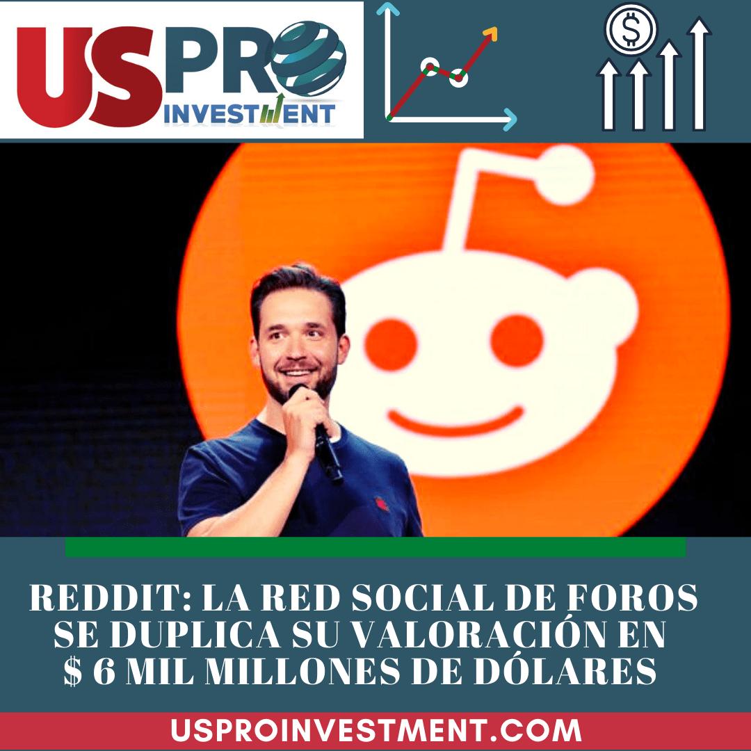 Reddit la red social de foros se duplica su valoración a $6 mil millones