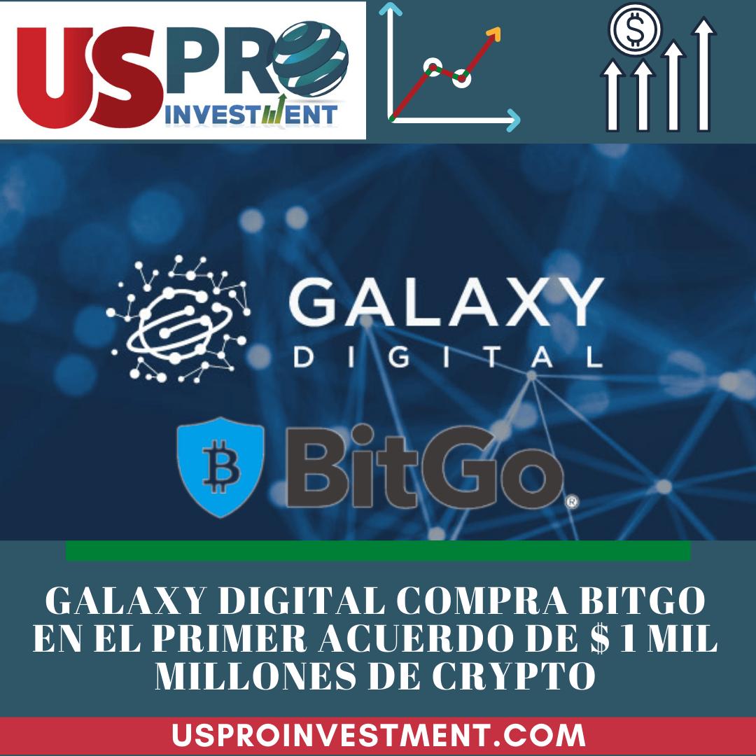 Us Pro Investment Galaxy Digital compra BitGo en el primer acuerdo de $ 1 mil millones de crypto