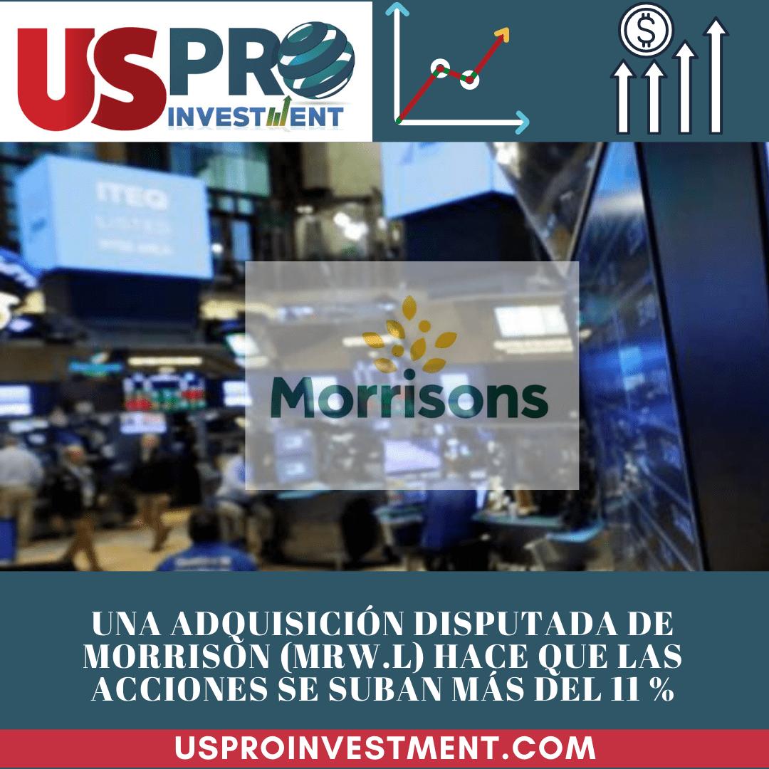 Us Pro All InvestmentUna adquisición disputada de Morrison (MRW.L) hace que las acciones se suban más del 11 % post